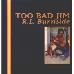 RL BURNSIDE - TOO BAD JIM [VINYL]
